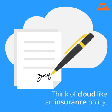 think of cloud like an insurance policy